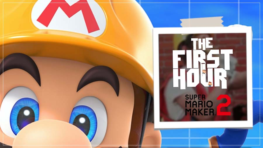 The First Hour: Super Mario Maker 2