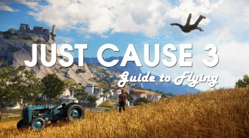 Just Cause 3 Guide to flying
